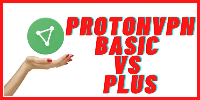 Protonvpn Basic vs Plus