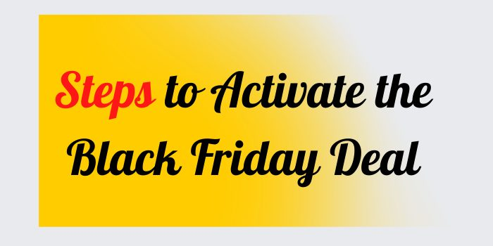 Steps to Activate the Black Friday Deal