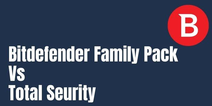 Bitdefender Family Pack Vs Total Seurity