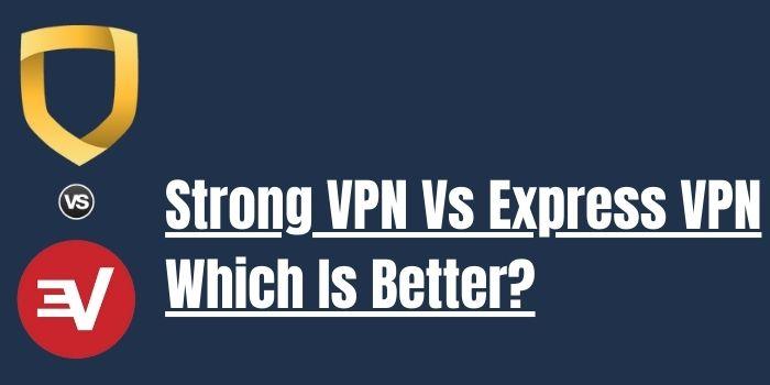 strong vpn vs express vpn