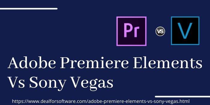 Adobe Premiere Elements Vs Sony Vegas www.dealsforsoftware.com