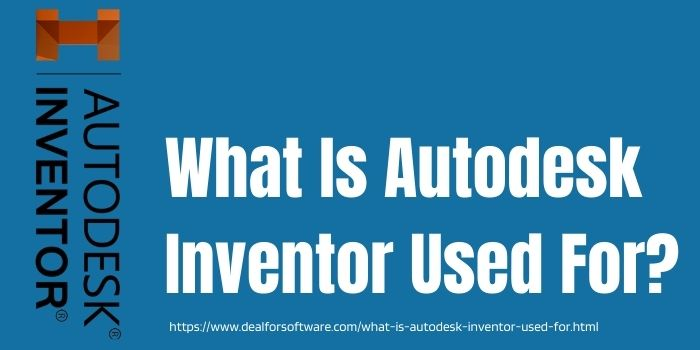 What Is Autodesk Inventor Used For www.dealsforsoftware.com